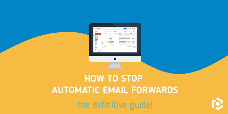 How to stop automatic email forwards