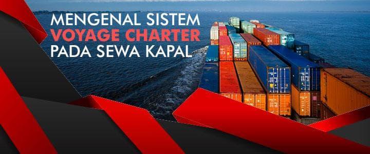 Mengenal Sistem Voyage Charter Pada Jasa Sewa Kapal