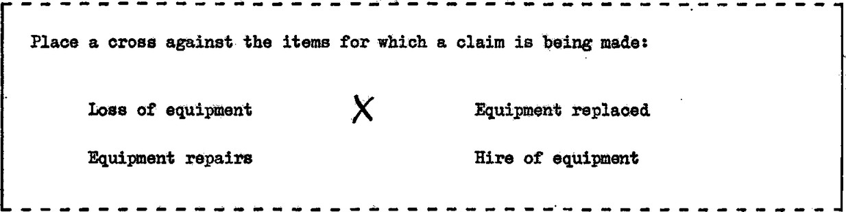 """Question: Place a cross against. the items for which a claim is being made: Options: """"Loss of equipment"""", """"Equipment replaced"""", """"Equipment repairs"""", """"Hire of equipment"""". A check is in the middle of the page, there are no boxes."""