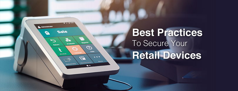 7 Best Practices to Secure Android Retail Devices