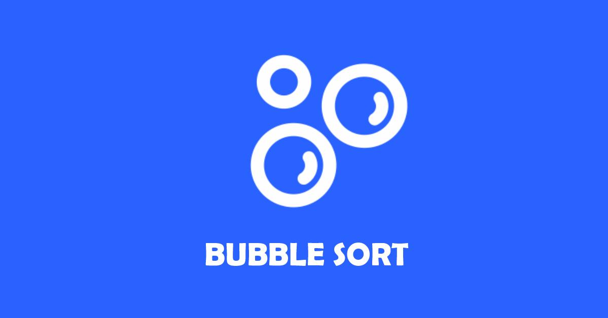 Algoritmos de ordenação - O famoso Bubble Sort