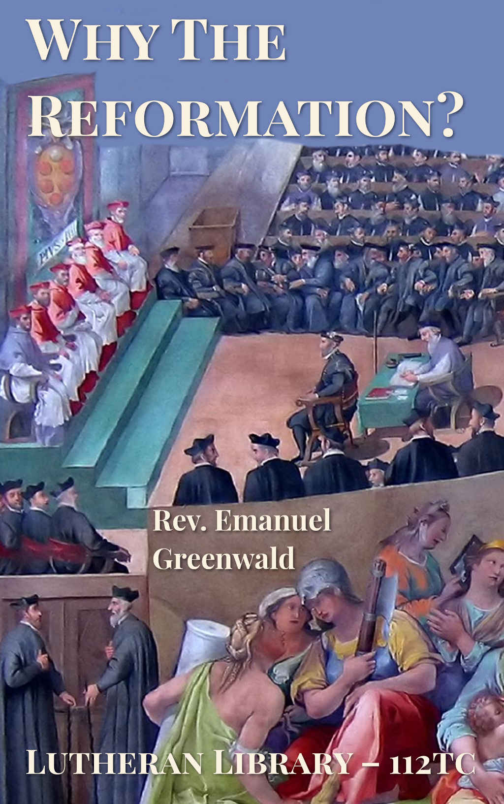 Why The Reformation? by Emanuel Greenwald