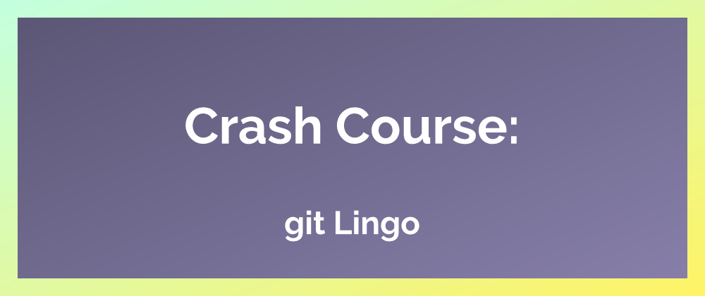 Crash Course: git Lingo