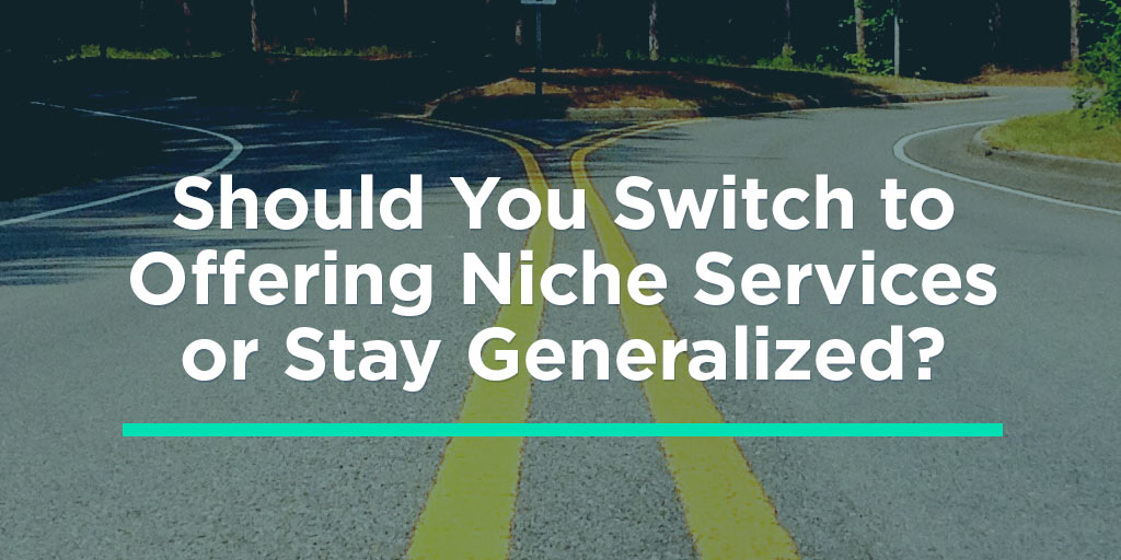Should You Switch to Offering Niche Services or Stay Generalized