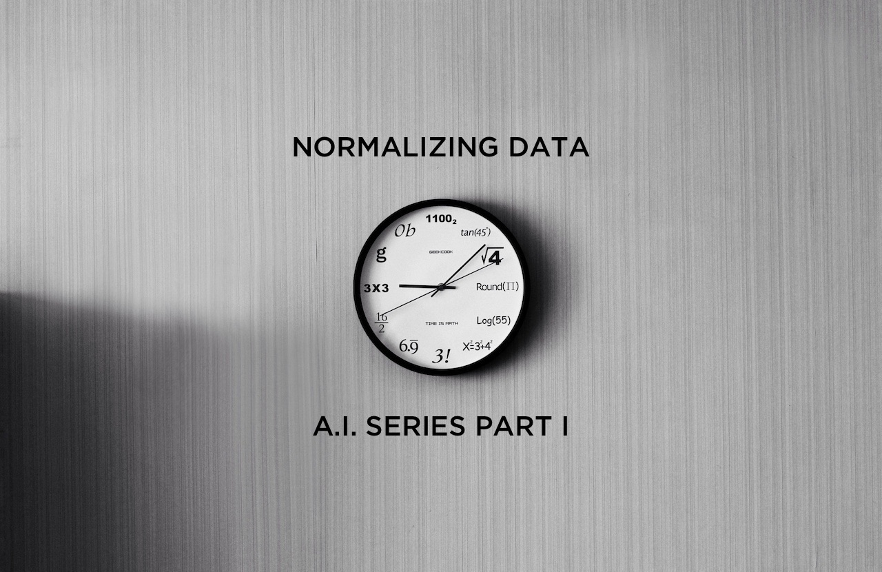 A.I. Series Part 1 - Normalizing Data