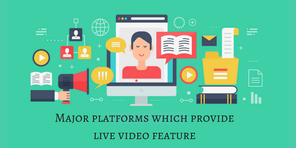 MAJOR PLATFORMS WHICH PROVIDE LIVE VIDEO FEATURE