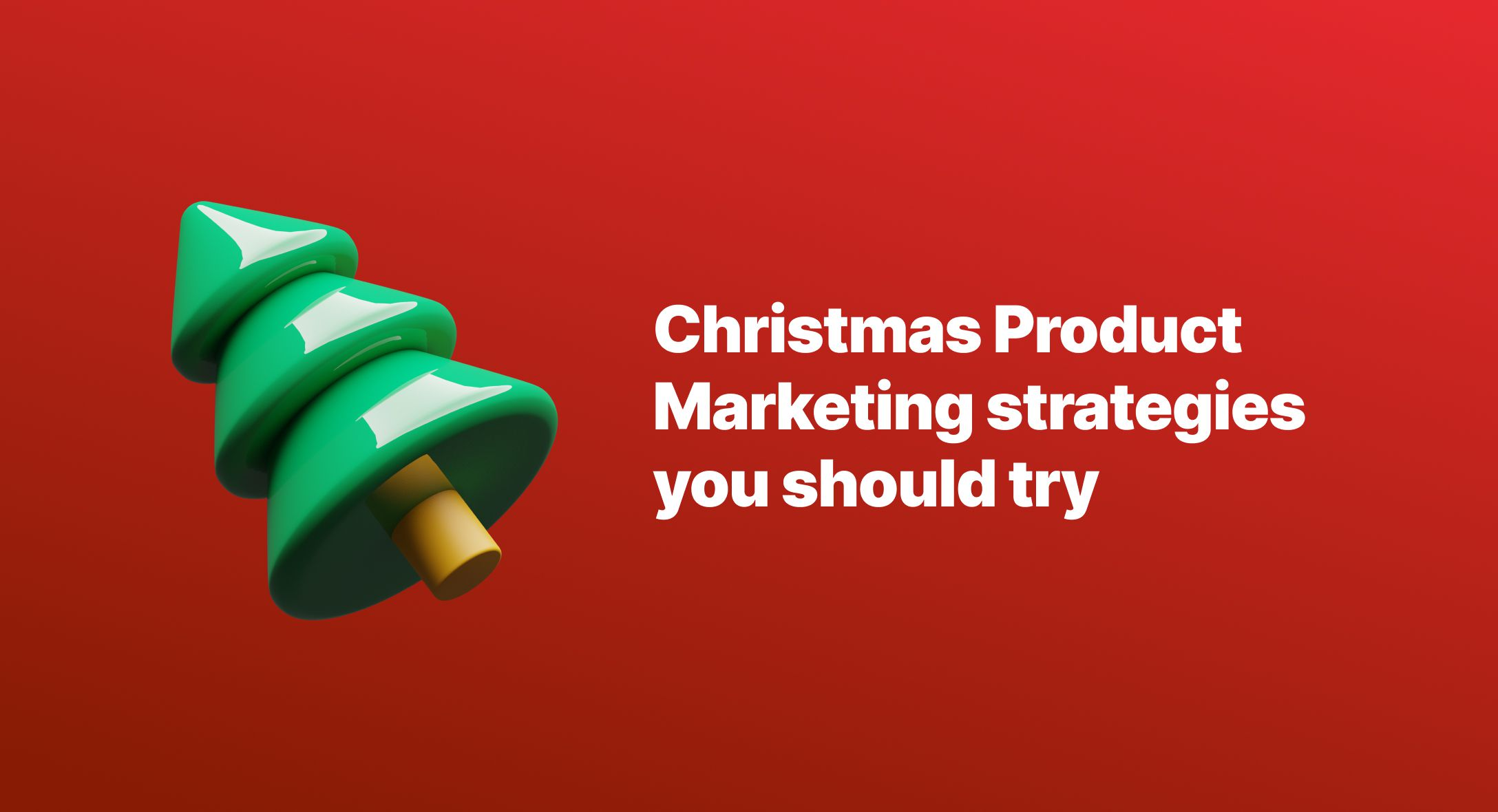 The Best Christmas Product Marketing strategies you should try