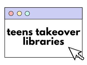 Teens Takeover Libraries