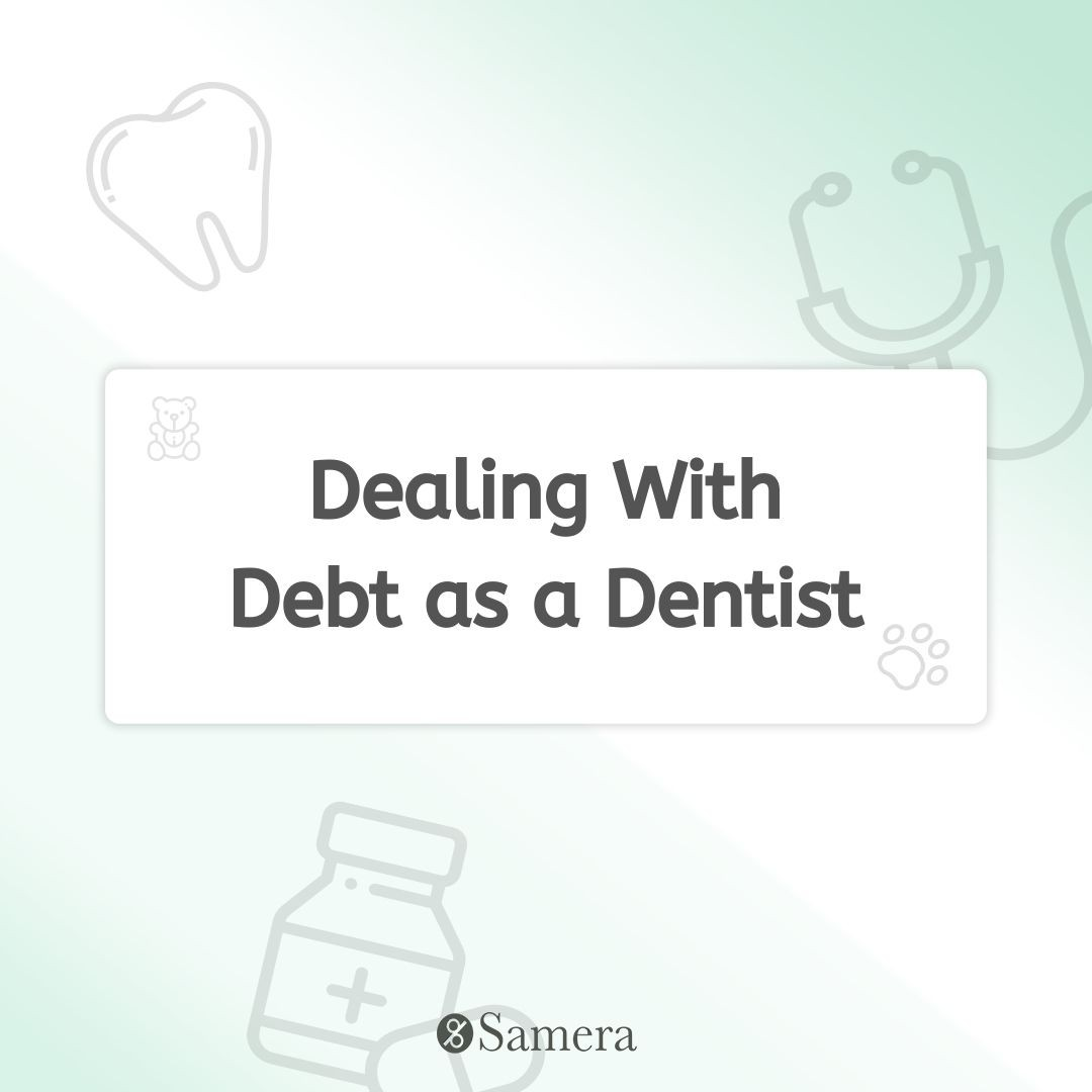 Dealing With Debt as a Dentist