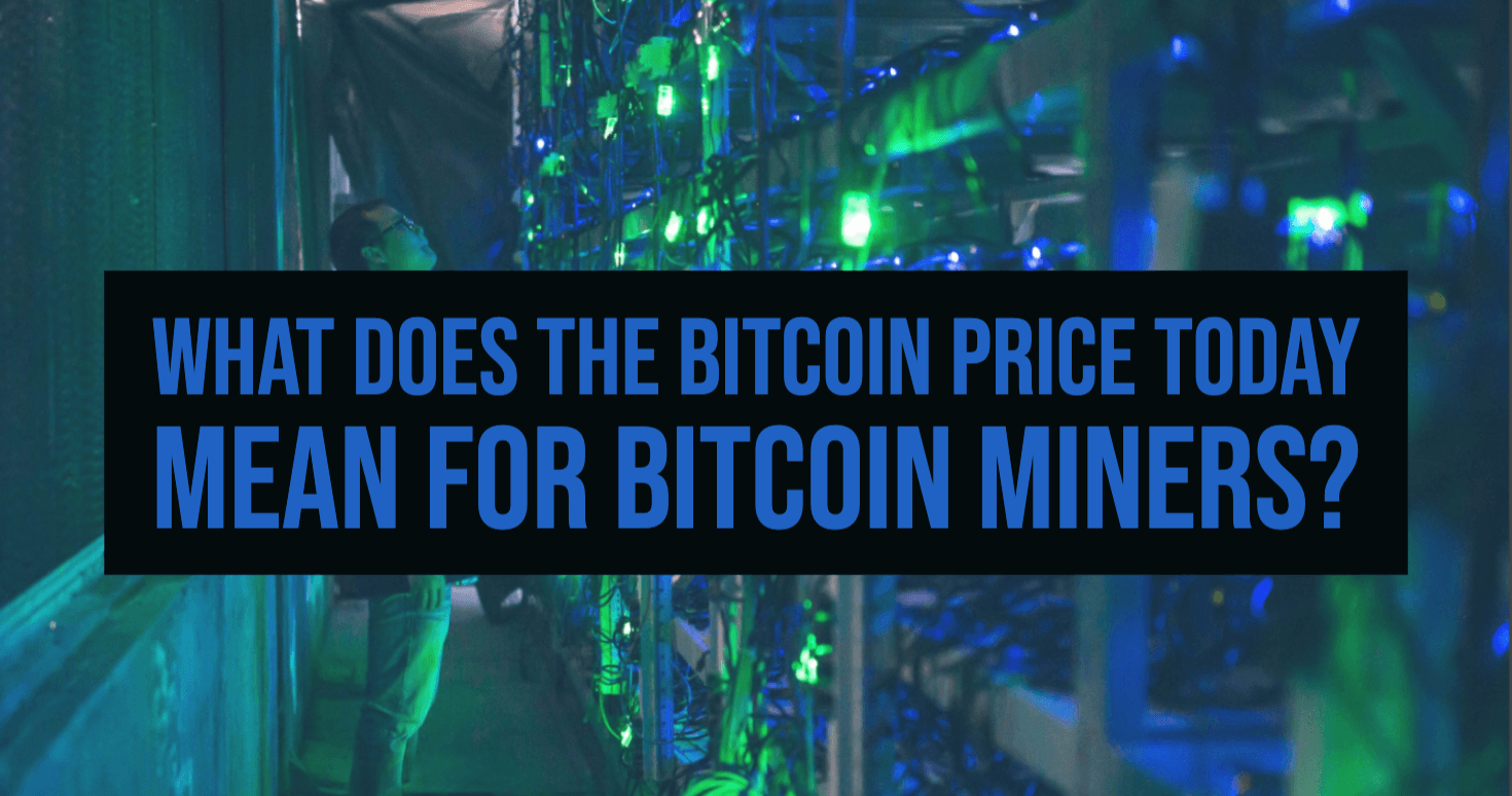 What does the Bitcoin price today mean for Bitcoin Miners?