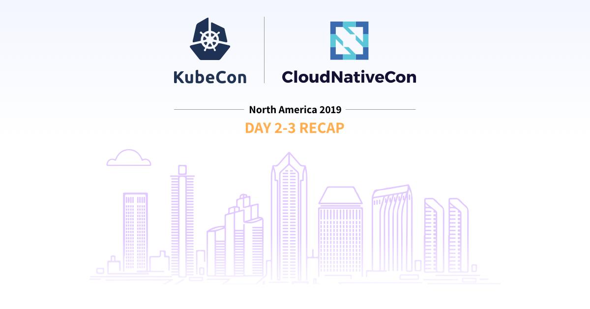 KubeCon 2019 US Day 2-3 Recap