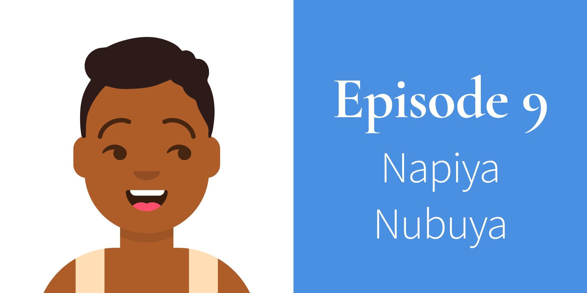 Episode 9. Napiya Nubuya