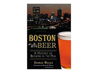Boston Beer: A History of Brewing in the Hub by Norman Miller