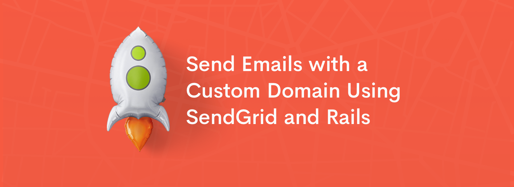 Send Emails with a Custom Domain Using SendGrid and Rails