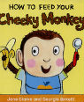 How to feed your cheeky monkey by Jane Clarke and Georgie Birkett