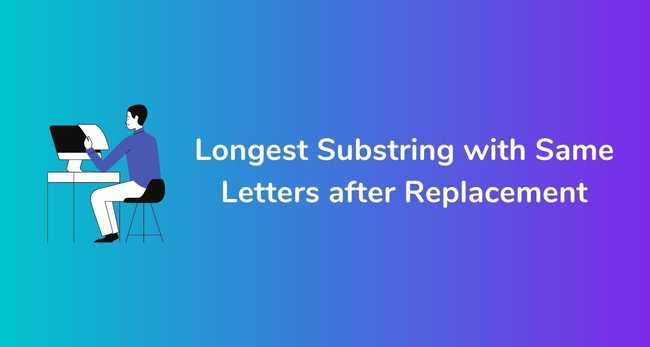 Longest Substring with Same Letters after Replacement