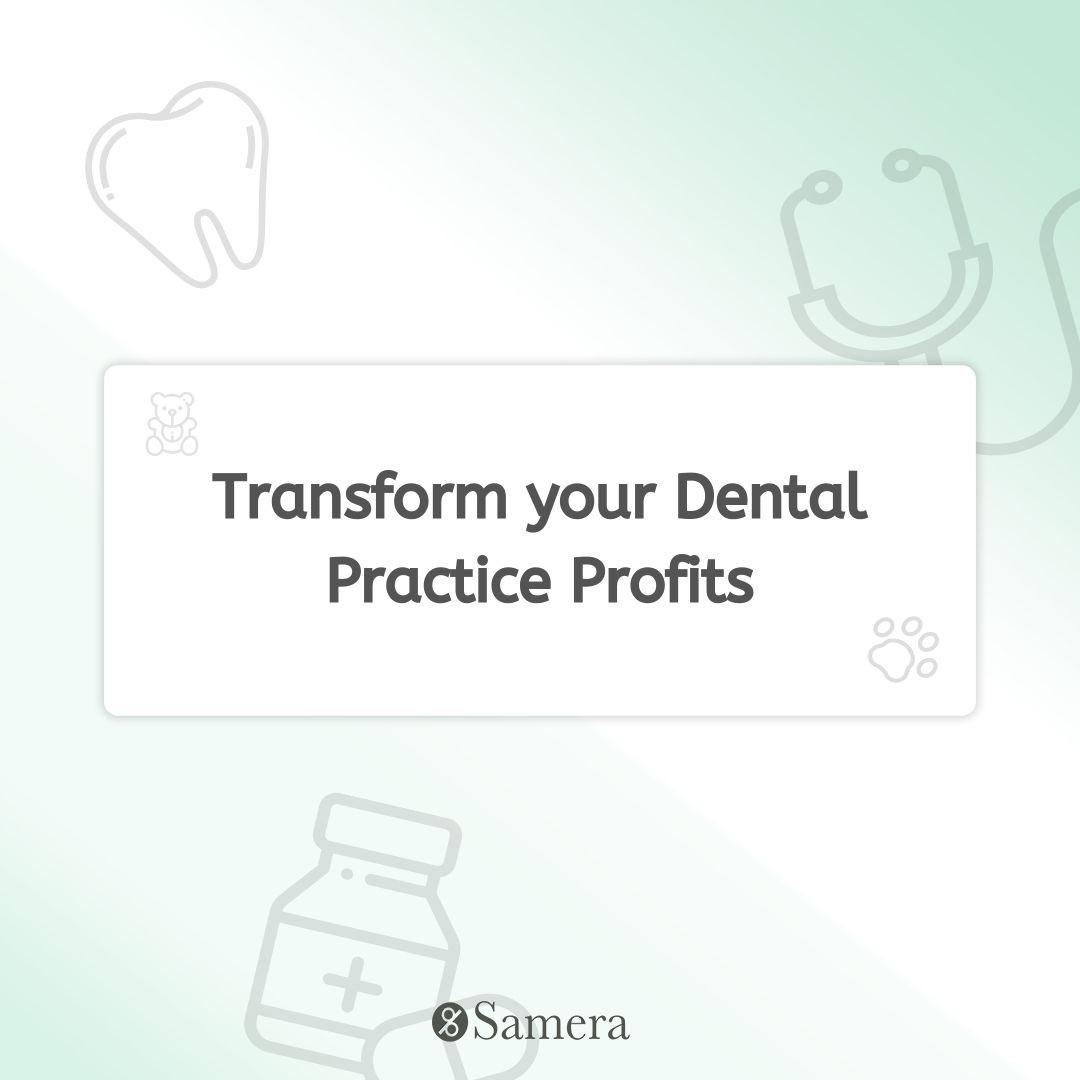 Transform your Dental Practice Profits