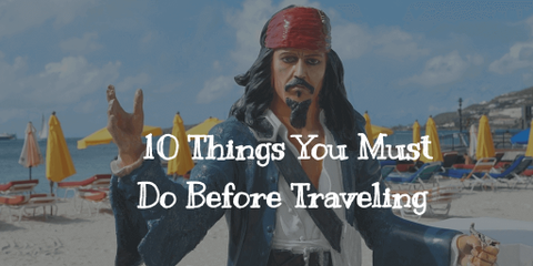 10 Things You Must Do Before Traveling Overseas