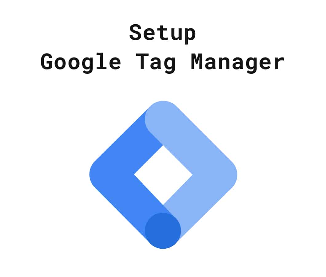 Setup Google Tag Manager [Step-by-Step]