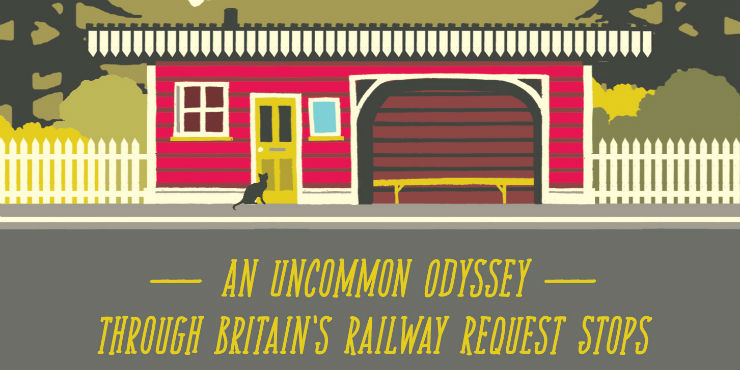 Tiny stations: an uncommon odyssey around Britain's railway request stops by Dixe Wills