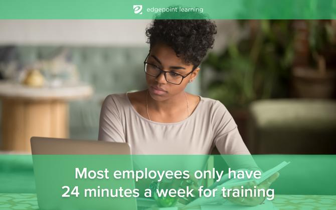 Most employees only have 24 minutes a week for training