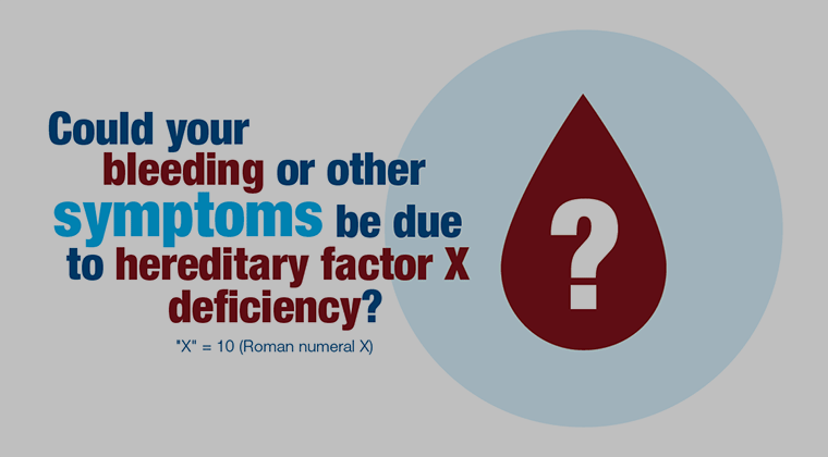 "Still frame with text ""Could your bleeding or other symptoms be due to hereditary factor x deficiency?"""