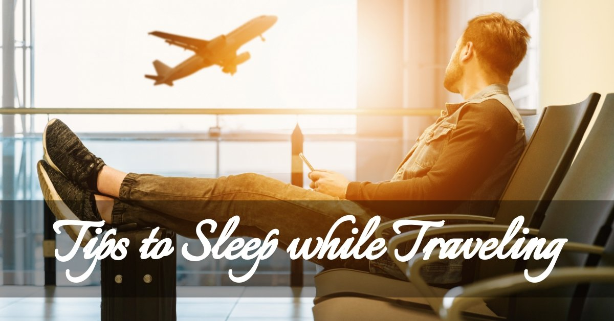 Tips to Get Enough Sleep While Traveling