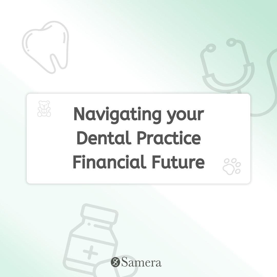 Navigating your Dental Practice Financial Future