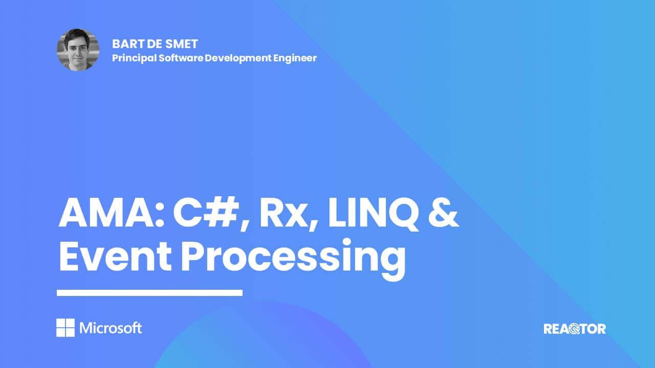AMA: C#, Rx, LINQ & Event Processing