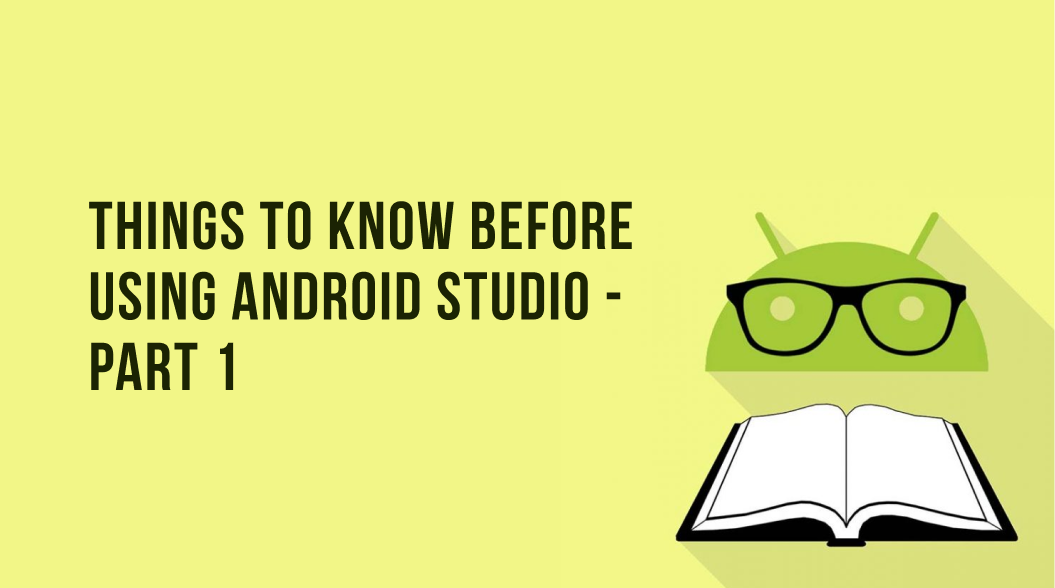 Things to know before using Android Studio