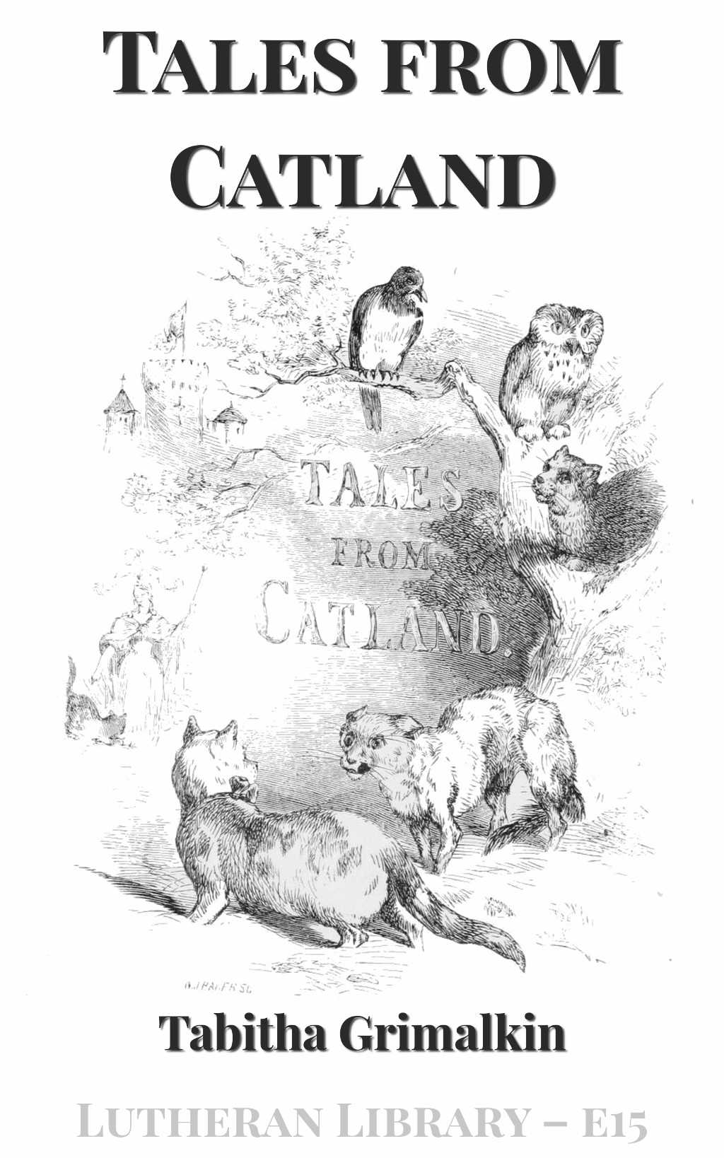 Tales from Catland for Little Kittens by An Old Tabby (by Tabitha Grimalkin)