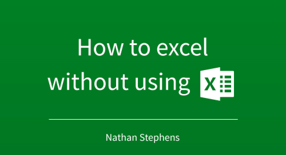 How to excel without using Excel