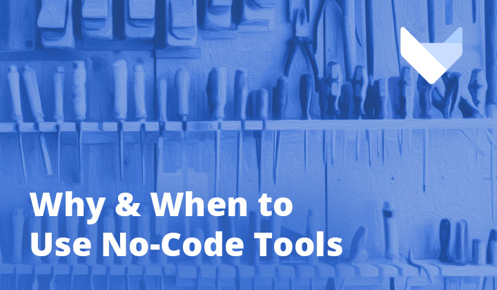 Why & When to Use No-Code Tools