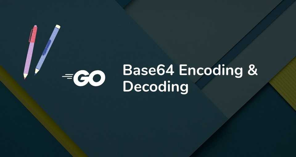 Golang Base64 Encoding and Decoding