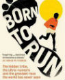 Born to run: the hidden tribe, the ultra-runners, and the greatest race the world has never seen by Christopher McDougall