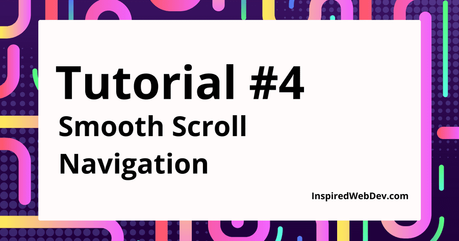 Tutorial #4 - Smooth Scrolling Navigation