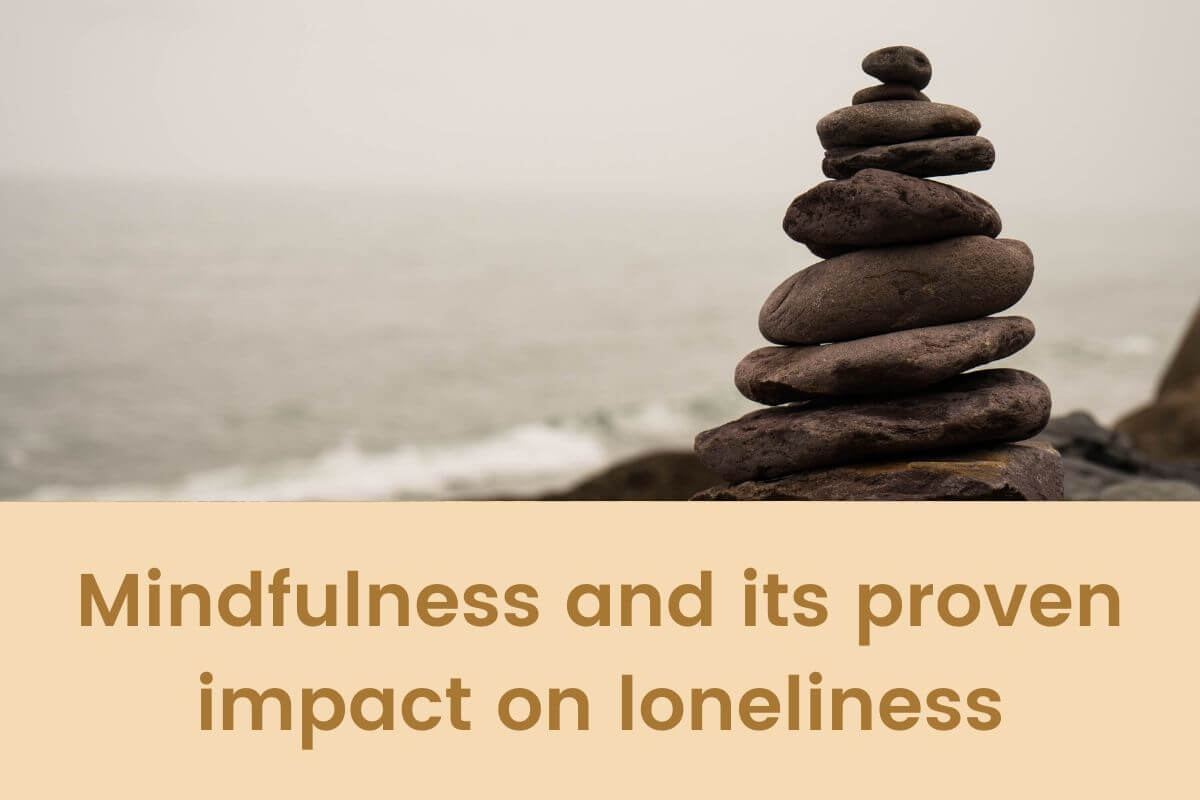 Mindfulness and its proven impact on loneliness: What you should know- Featured Shot