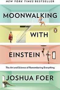 Moonwalking with Einstein: The Art and Science of Remembering Everything Cover