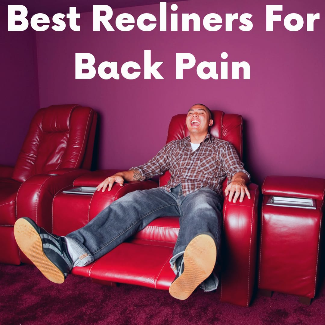 Brand New 9 Best Recliners For Back Pain [Dr. Recommendation ]