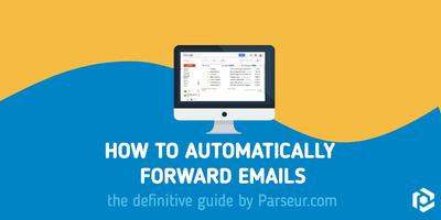 Cover image for How to automatically forward emails, the definitive 2019 guide
