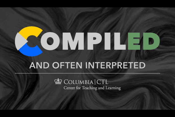 CompilED is a collection of reflections and comments by the software developers at Columbia's Center for Teaching and Learning (CTL). These views are rooted in our professional and personal experiences developing educational technology.