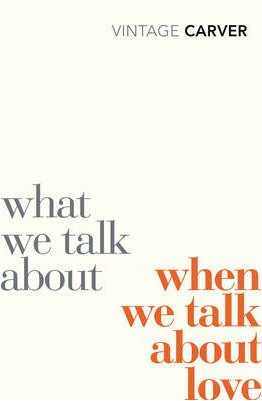 What We Talk About When We Talk About Love - Raymond Carver