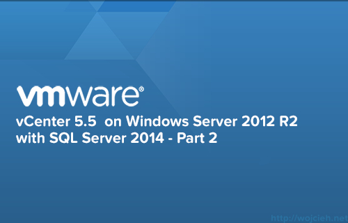 vCenter 5.5 on Windows Server 2012 R2 with SQL Server 2014 -Part 2