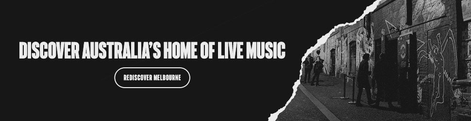 Discover over 3000 gigs a week in the live music capital of the world - Rediscover Melbourne