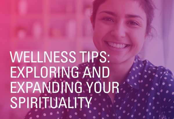 Wellness Tips: Exploring and Expanding Your Spirituality