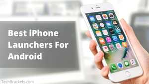 14 Best iPhone Launchers For Android in 2020