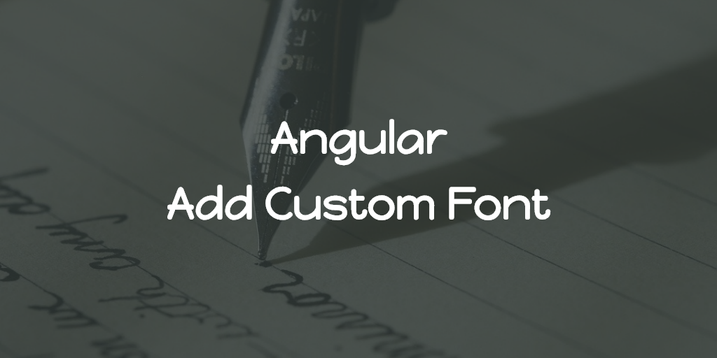 Angular - Add Custom Font