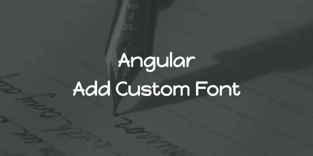 Angular - Add Custom Font
