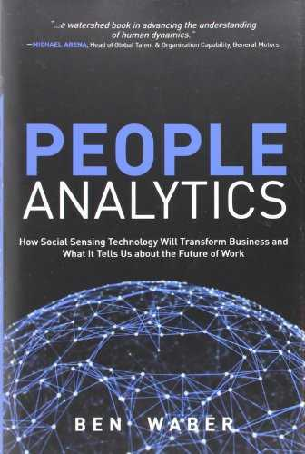 People Analytics: How Social Sensing Technology Will Transform Business and What It Tells Us about the Future of Work Cover