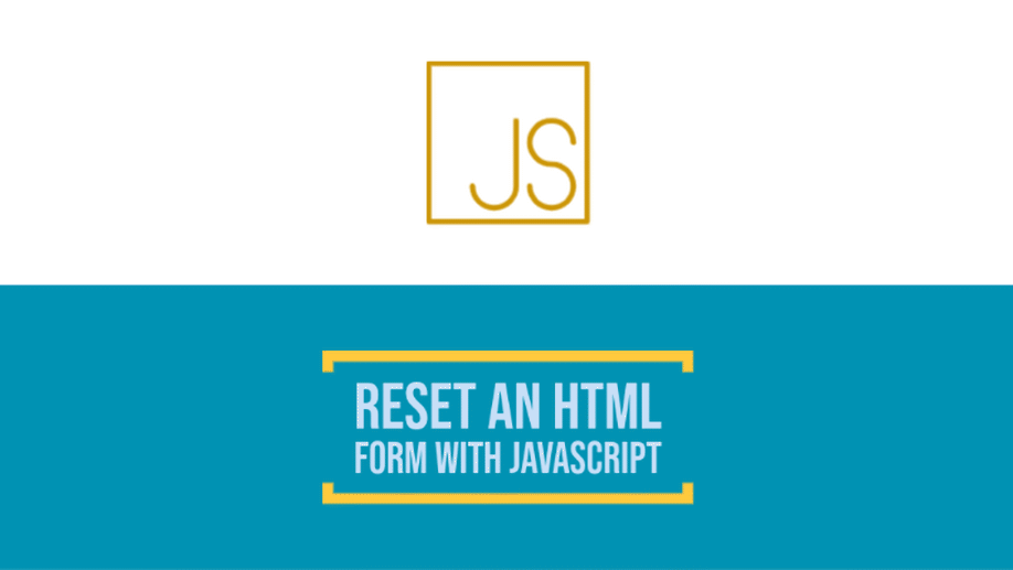 How To Reset An HTML Form With JavaScript